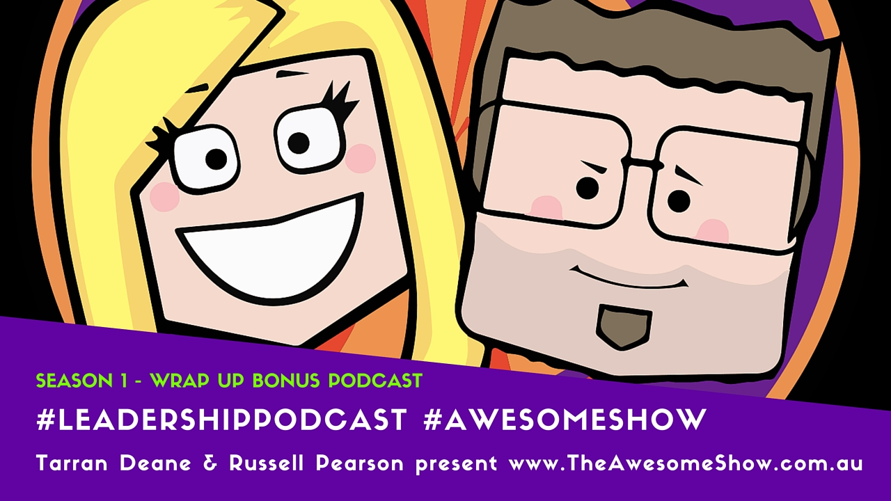 Ep 11 Bonus Episode - WrapUp End of Season 001 of The Awesome Show Podcast with Tarran Deane and Russell Pearson Subscribe at www.theawesomeshow.com.au
