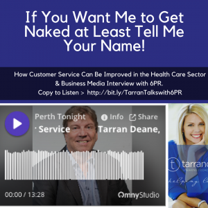 If You Want Me to Get Naked at Least Tell Me Your Name! How Customer Service Can be Improved in the Health Care Sector [Media Interview] 6PR & Tarran Deane #Mediastable #corporatecinderella #leadershipspeaker #customerservice